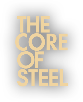 THE CORE OF STEEL